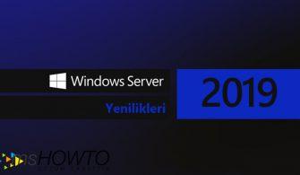 Windows Server 2019 ile Gelen Yenilikler