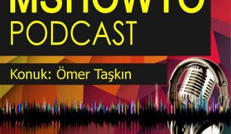 MSHOWTO Bilişim Sohbetleri – 1 Konuk: Ömer Taşkın