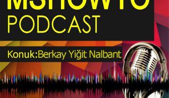 MSHOWTO Bilişim Sohbetleri – 4 Konuk: Berkay Yiğit Nalbant