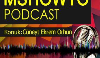 MSHOWTO Bilişim Sohbetleri – 5 Konuk: Cüneyt Ekrem Orhun