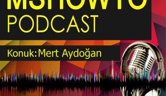 MSHOWTO Bilişim Sohbetleri – 8 Konuk: Mert Aydoğan