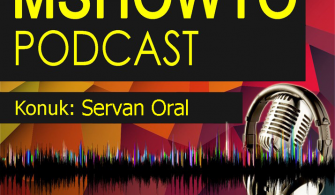 MSHOWTO Bilişim Sohbetleri – 6 Konuk: Servan Oral