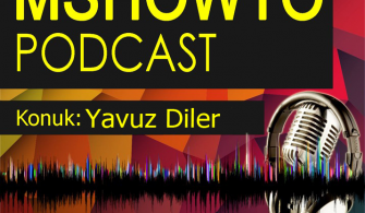 MSHOWTO Bilişim Sohbetleri – 7 Konuk: Yavuz Diler