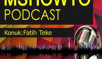MSHOWTO Bilişim Sohbetleri – 11 Konuk: Fatih Teke
