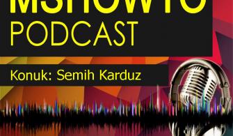 MSHOWTO Bilişim Sohbetleri – 10 Konuk: Semih Karduz