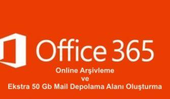 Office 365 Outlook Online Arşivleme ve Ekstra 50 GB Mail Depolama Alanı Oluşturma