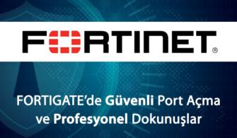 Fortigate'de Güvenli Port Açma ve Profesyonel Dokunuşlar