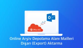 Office 365 Online Arşiv Depolama Alanı Mailleri Dışarı (Export) Aktarma