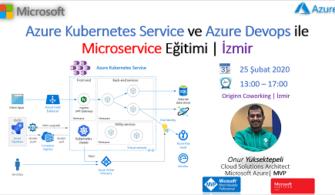 Azure Kubernetes Service ve Azure Devops ile Microservice İzmir Eğitimine Davetlisiniz
