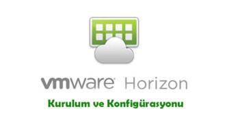 VMware Horizon 7.12 – Kurulum ve Konfigürasyonu – Bölüm 1