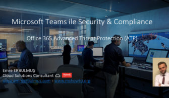 Microsoft Teams ile Security & Compliance – Office 365 Advanced Threat Protection(ATP)