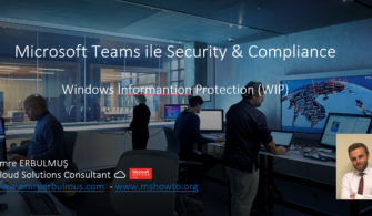 Microsoft Teams ile Security & Compliance – Windows İnformantion Protection (WIP)