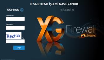 Sophos XG Firewall IP Sabitleme Nasıl Yapılır